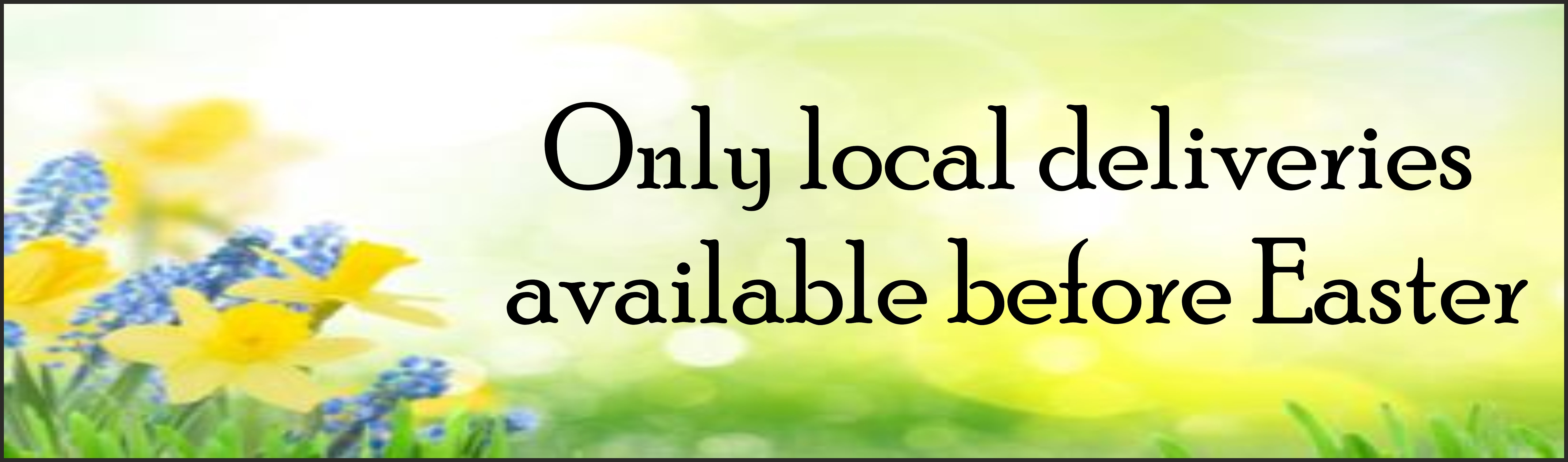 only Local Deliveries available before Easter